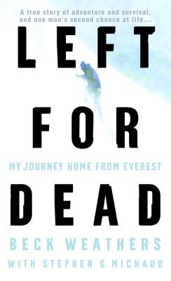 Left for Dead: My Journey Home from Everest - Weathers, Seaborn Beck, Dr., and Michaud, Stephen G