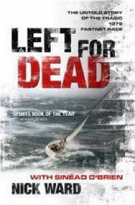Left for Dead: The Untold Story of the Tragic 1979 Fastnet Race - Ward, Nick, and O'Brien, Sinead