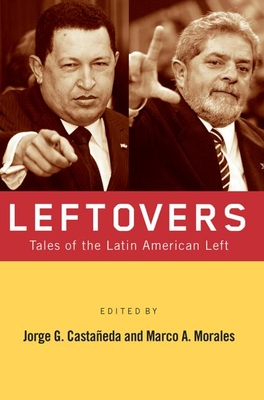 Leftovers: Tales of the Latin American Left - Castaneda, Jorge G (Editor), and Morales, Marco A (Editor)