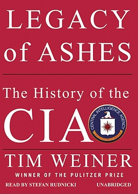 Legacy of Ashes: The History of the CIA - Weiner, Tim, and Rudnicki, Stefan (Read by)