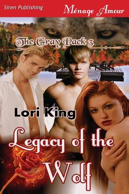 Legacy of the Wolf [The Gray Pack 3] (Siren Publishing Menage Amour) - King, Lori