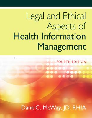 Legal and Ethical Aspects of Health Information Management - McWay, Dana