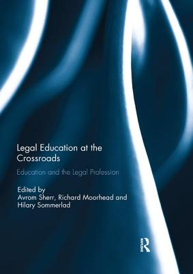 Legal Education at the Crossroads: Education and the Legal Profession - Sherr, Avrom (Editor), and Moorhead, Richard (Editor), and Sommerlad, Hilary (Editor)