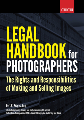 Legal Handbook for Photographers: The Rights and Liabilities of Making and Selling Images - Krages, Bert P