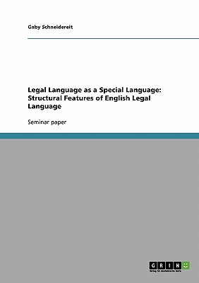 Legal Language as a Special Language: Structural Features of English Legal Language - Schneidereit, Gaby