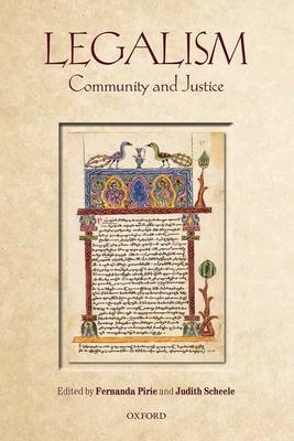 Legalism: Community and Justice - Pirie, Fernanda (Editor), and Scheele, Judith (Editor)