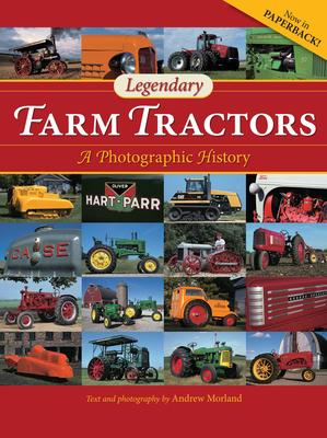 Legendary Farm Tractors: A Photographic History - Morland, Andrew