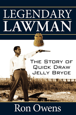 Legendary Lawman: The Story of Quick Draw Jelly Bryce - Owens, Ron