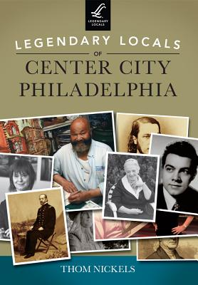 Legendary Locals of Center City Philadelphia - Nickels, Thom