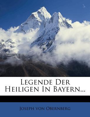 Legende Der Heiligen in Bayern - Obernberg, Joseph Von