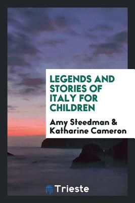 Legends and Stories of Italy for Children - Steedman, Amy, and Cameron, Katharine