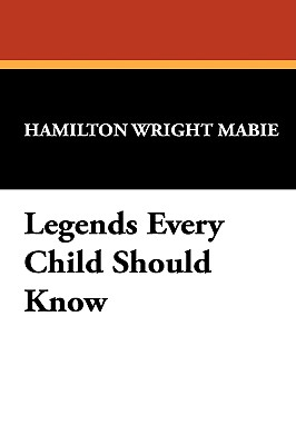 Legends Every Child Should Know - Mabie, Hamilton Wright