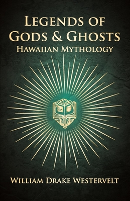 Legends of Gods and Ghosts - (Hawaiian Mythology) - Collected and Translated from the Hawaiian - Westervelt, William Drake