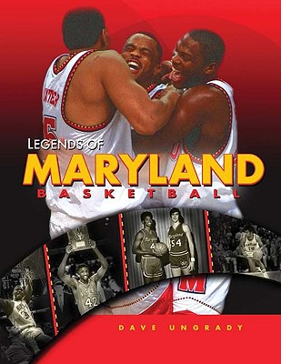 Legends of Maryland Basketball - Ungrady, Dave, and Zane, Jack (Foreword by)