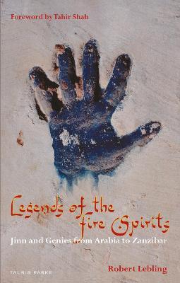 Legends of the Fire Spirits: Jinn and Genies from Arabia to Zanzibar - Lebling, Robert