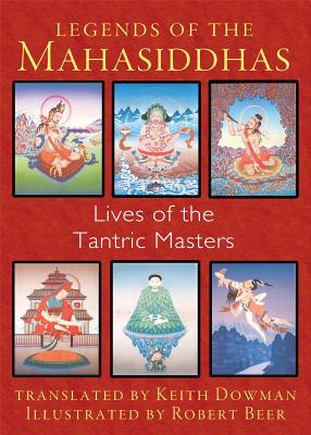 Legends of the Mahasiddhas: Lives of the Tantric Masters - Dowman, Keith (Translated by)