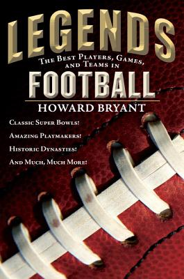 Legends: The Best Players, Games, and Teams in Football - Bryant, Howard