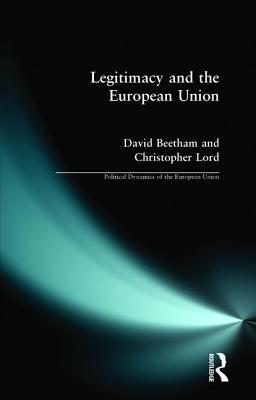 Legitimacy and the European Union - Beetham, David, Professor, and Lord, Christopher