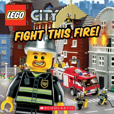 Lego City: Fight This Fire! - Steele, Michael Anthony