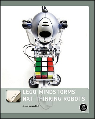 Lego Mindstorms Nxt Thinking Robots: Build a Rubik's Cube Solver and a Tic-Tac-Toe Playing Robot! - Benedettelli, Daniele