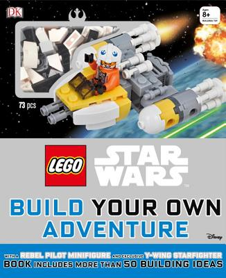 Lego Star Wars: Build Your Own Adventure: With a Rebel Pilot Minifigure and Exclusive Y-Wing Starfighter - DK, and Lipkowitz, Daniel