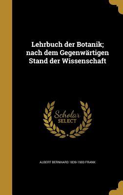 Lehrbuch Der Botanik; Nach Dem Gegenwartigen Stand Der Wissenschaft - Frank, Albert Bernhard 1839-1900