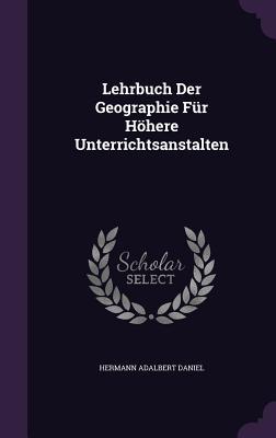 Lehrbuch Der Geographie Fur Hohere Unterrichtsanstalten - Daniel, Hermann Adalbert