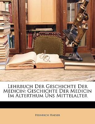 Lehrbuch Der Geschichte Der Medicin: Geschichte Der Medicin Im Alterthum Uns Mittelalter - Haeser, Heinrich