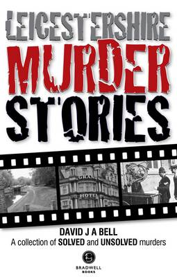 Leicestershire Murder Stories - Bell, David J. A.