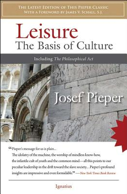 Leisure: The Basis of Culture: Including the Philosophical ACT - Pieper, Josef