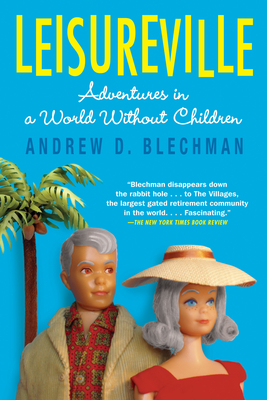 Leisureville: Adventures in a World Without Children - Blechman, Andrew D