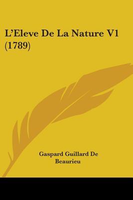 L'Eleve de La Nature V1 (1789) - De Beaurieu, Gaspard Guillard