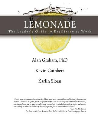 Lemonade the Leader's Guide to Resilience at Work - Graham, Alan, and Cuthbert, Kevin, and Sloan, Karlin