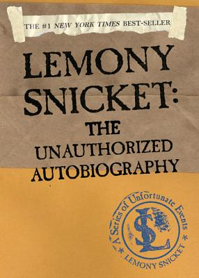 Lemony Snicket: The Unauthorized Autobiography - Snicket, Lemony