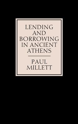 Lending and Borrowing in Ancient Athens - Millett, Paul, and Paul, Millett