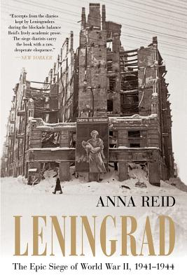 Leningrad: The Epic Siege of World War II, 1941-1944 - Reid, Anna