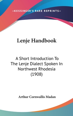 Lenje Handbook: A Short Introduction to the Lenje Dialect Spoken in Northwest Rhodesia (1908) - Madan, Arthur Cornwallis