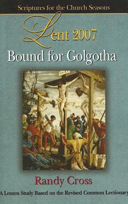 Lent: Bound for Golgotha - Cross, Randy