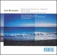 "Leo Brouwer: Guitar Concerto No. 5 ""Helsinki""; Iberia Suite; From Yesterday to Penny Lane - Timo Korhonen (guitar); Tampere Philharmonic Orchestra; Tuomas Ollila (conductor)"
