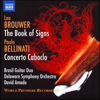 Leo Brouwer: The Book of Signs; Paulo Bellinati: Concerto Caboclo - Brasil Guitar Duo; Delaware Symphony Orchestra; David Amado (conductor)