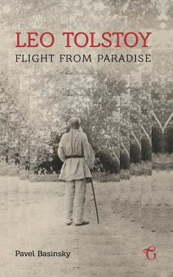Leo Tolstoy Flight from Paradise - Basinskii, Pavel, and Davies, Huw, Dr. (Translated by)