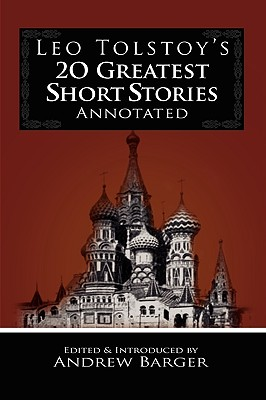 Leo Tolstoy's 20 Greatest Short Stories Annotated - Tolstoy, Leo Nikolayevich, Count, and Barger, Andrew (Editor)