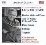 Leon Kirchner: Duo for Violin and Piano; Trio for Violin, Cello and Piano; etc.