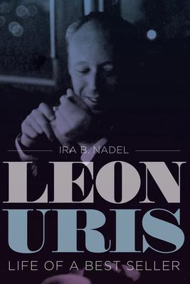 Leon Uris: Life of a Best Seller - Nadel, Ira B