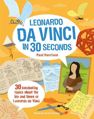 Leonardo da Vinci in 30 Seconds: 30 Fascinating Topics About the Life and Times of Leonardo da Vinci - Harrison, Paul, and Woolley, Tom