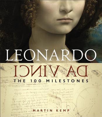 Leonardo Da Vinci: The 100 Milestones - Kemp, Martin