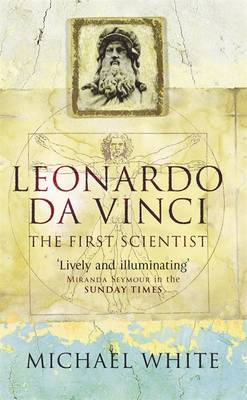 Leonardo: The First Scientist - White, Michael