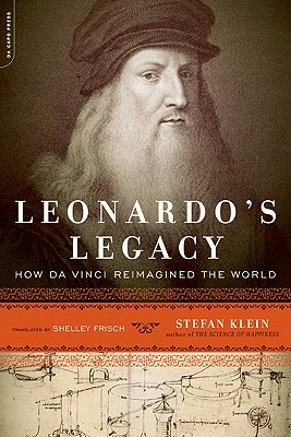 Leonardo's Legacy: How Da Vinci Reimagined the World - Klein, Stefan, and Frisch, Shelley, PH.D. (Translated by)