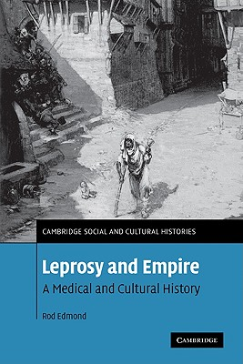 Leprosy and Empire: A Medical and Cultural History - Edmond, Rod