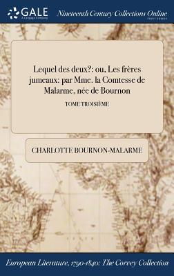 Lequel Des Deux?: Ou, Les Freres Jumeaux: Par Mme. La Comtesse de Malarme, Nee de Bournon; Tome Second - Bournon-Malarme, Charlotte
